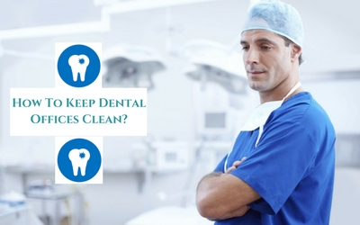 How To Keep Dental Offices Clean?