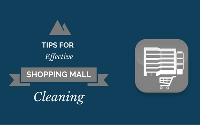 Tips For Effective Shopping Mall Cleaning