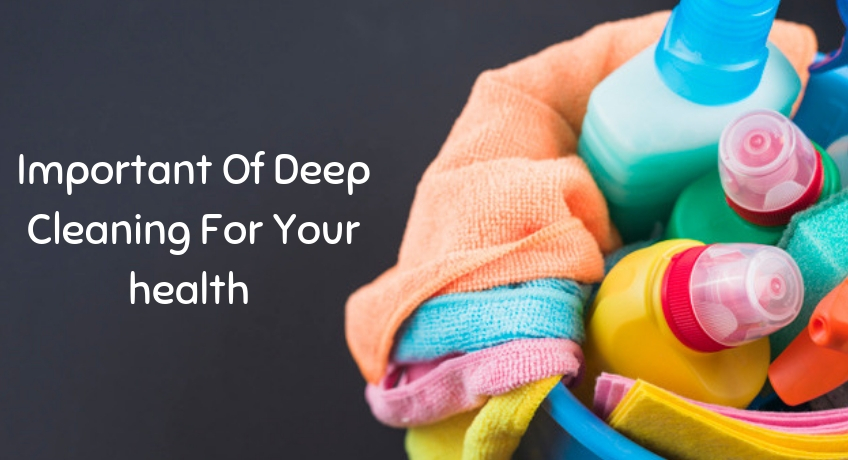 Why Deep Cleaning Is Considered Important For Your health?
